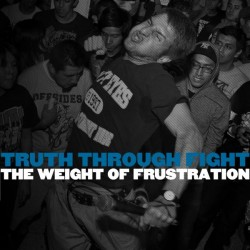 "TRUTH THROUGH FIGHT "" The Weight Of Frustration"" 12""LP"